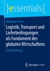 Logistik Transport Und Lieferbedingungen Als Fundament Des Globalen Wirtschaftens