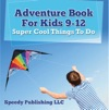 Adventure Book For Kids 9-12 Super Cool Things To Do