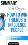 Dale Carnegies How To Win Friends And Influence People Summary