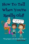 How To Tell When Youre Really Old Funny Happens When Kids Define Old Age