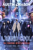 Austin Dragon - Liquid Cool (The Cyberpunk Detective Series)  artwork