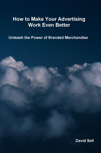 How To Make Your Advertising Work Even Better Unleash The Power Of Branded Merchandise