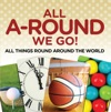 All A-Round We Go All Things Round Around The World