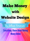 Make Money With Website Design Everything I Know About Making Money Online