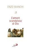Enzo Bianchi - L'amore scandaloso di Dio artwork