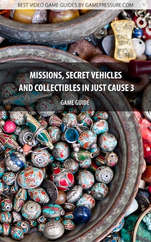 Missions Secret Vehicles and Collectibles in Just Cause 3