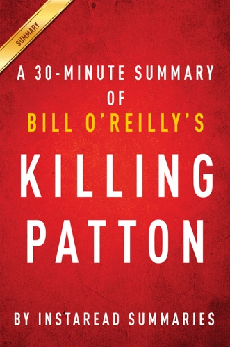 Killing Patton by Bill OReilly and Martin Dugard - A 30-minute Instaread Summary