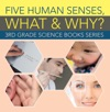 Five Human Senses What  Why  3rd Grade Science Books Series