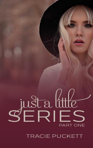 Just a Little Series Part 1