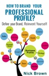 How To Brand Your Professional Profile Define Your Brand Reinvent Yourself