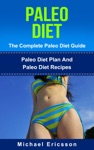 Paleo Diet - The Complete Paleo Diet Guide Paleo Diet Plan And Paleo Diet Recipes