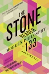 The Stone Reader Modern Philosophy In 133 Arguments