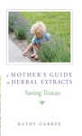 Saving Tristan A Mothers Guide To Herbal Extracts