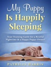 My Puppy Is Happily Sleeping Your Training Guide For A Restful Nighttime  A Happy Puppy Owner