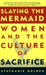 Slaying The Mermaid Women And The Culture Of Sacrifice