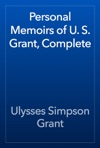 Personal Memoirs Of U S Grant Complete