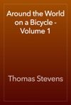 Around The World On A Bicycle - Volume 1