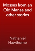 Nathaniel Hawthorne - Mosses from an Old Manse and other stories artwork