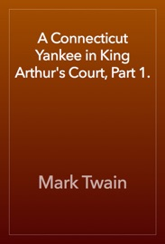 A CONNECTICUT YANKEE IN KING ARTHURS COURT, PART 1.