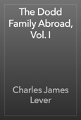 Charles James Lever - The Dodd Family Abroad, Vol. I artwork