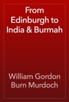 From Edinburgh To India  Burmah