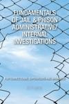 Fundamentals Of Jail  Prison AdministrativeInternal Investigations