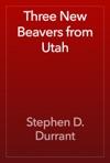 Three New Beavers From Utah
