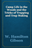 W. Hamilton Gibson - Camp Life in the Woods and the Tricks of Trapping and Trap Making artwork