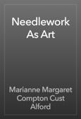 Marianne Margaret Compton Cust Alford - Needlework As Art artwork