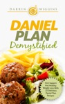 Daniel Plan Demystified - Soul Support And Healthy Weight Loss With 25 Delicious Daniel Plan Recipes
