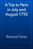 Richard Twiss - A Trip to Paris in July and August 1792 artwork