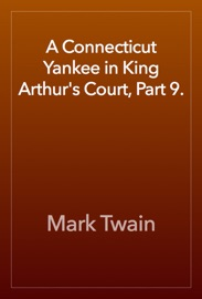 A CONNECTICUT YANKEE IN KING ARTHURS COURT, PART 9.