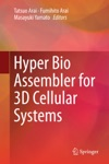 Hyper Bio Assembler For 3D Cellular Systems