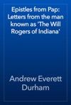 Epistles From Pap Letters From The Man Known As The Will Rogers Of Indiana