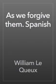William Le Queux - As we forgive them. Spanish artwork