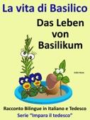 """Racconto Bilingue in Tedesco e Italiano: La vita di Basilico - Das Leben von Basilikum - Serie """"Impara il tedesco"""""""