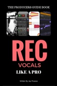 The Producers Guide  Record Vocals Like a Pro