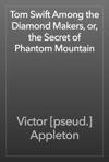 Tom Swift Among The Diamond Makers Or The Secret Of Phantom Mountain