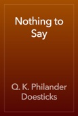 Q. K. Philander Doesticks - Nothing to Say artwork