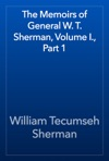 The Memoirs Of General W T Sherman Volume I Part 1
