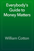 William Cotton - Everybody's Guide to Money Matters artwork