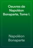 Napoléon Bonaparte - Oeuvres de Napoléon Bonaparte, Tome I. artwork