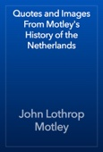 John Lothrop Motley - Quotes and Images From Motley's History of the Netherlands artwork