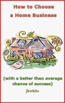 How To Choose A Home Business With A Better Than Average Chance Of Success