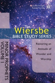 THE WIERSBE BIBLE STUDY SERIES: MINOR PROPHETS VOL. 1