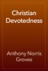Anthony Norris Groves - Christian Devotedness artwork