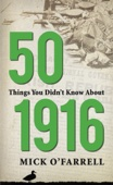 50 Things You Didn't Know About the 1916 Easter Rising