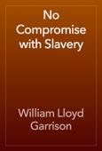 William Lloyd Garrison - No Compromise with Slavery artwork