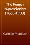The French Impressionists 1860-1900
