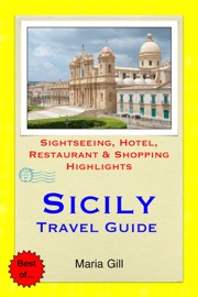 SICILY, ITALY TRAVEL GUIDE - SIGHTSEEING, HOTEL, RESTAURANT & SHOPPING HIGHLIGHTS (ILLUSTRATED)
